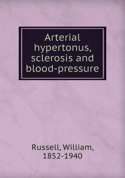 William Russell Arterial hypertonus, sclerosis and blood-pressure marc brodine blood pressure