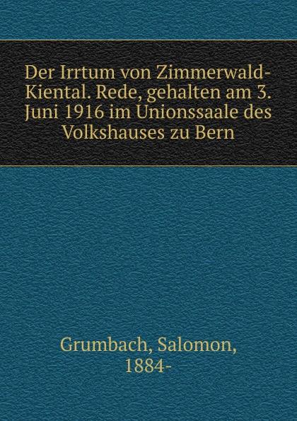 Salomon Grumbach Der Irrtum von Zimmerwald-Kiental. Rede, gehalten am 3. Juni 1916 im Unionssaale des Volkshauses zu Bern недорого
