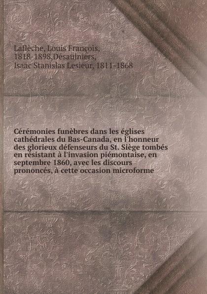 Louis François Laflèche Ceremonies funebres dans les eglises cathedrales du Bas-Canada, en  des glorieux defenseurs St. Siege tombes resistant a piemontaise, septembre 1860, avec discours prononces, cette occasion microforme