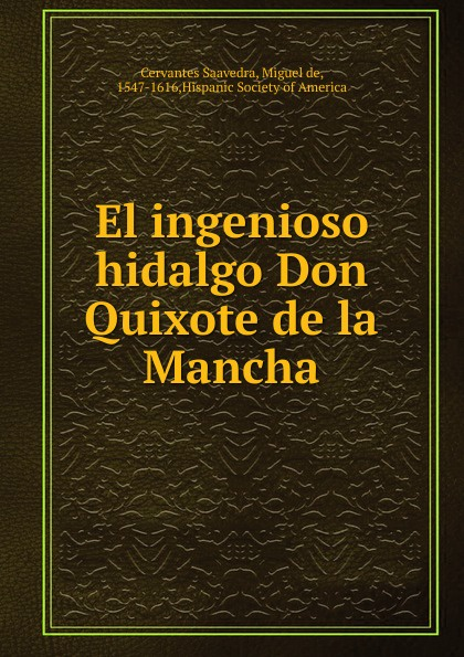 Saavedra Miguel Cervantes El ingenioso hidalgo Don Quixote de la Mancha saavedra miguel cervantes den sindrige adelsmand don quixote af mancha s levnet og bedrifter