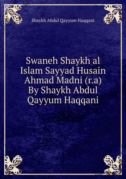 Shaykh Abdul Qayyum Haqqani Swaneh Shaykh al Islam Sayyad Husain Ahmad Madni (r.a) By Shaykh Abdul Qayyum Haqqani shaykh imam abi bakr ahmad al bayhaqi dalail un nubuwwah volume 3