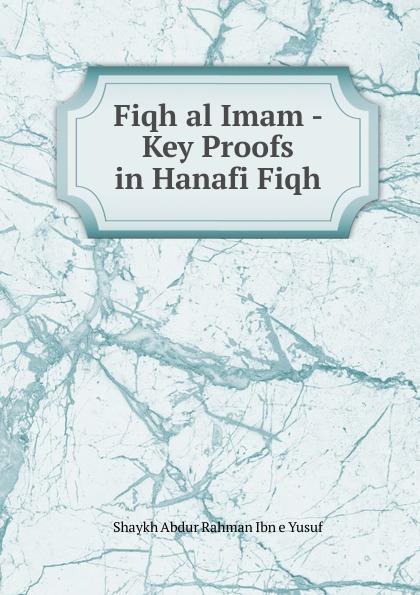 Shaykh Abdur Rahman Ibn e Yusuf Fiqh al Imam - Key Proofs in Hanafi Fiqh shaykh imam abi bakr ahmad al bayhaqi dalail un nubuwwah volume 3
