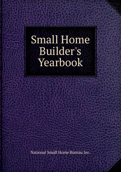 Small Home Builder.s Yearbook
