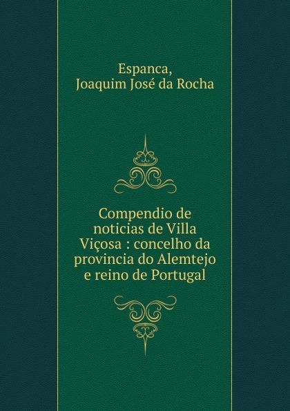 Joaquim José da Rocha Espanca Compendio de noticias de Villa Vicosa josé maría da graça affreizo compendio de historia de portugal