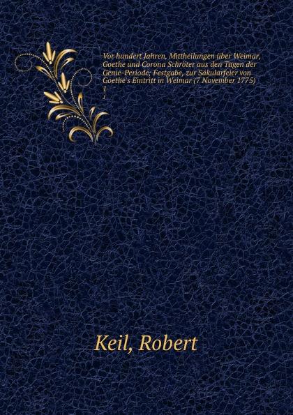 Robert Keil Vor hundert Jahren, Mittheilungen uber Weimar, Goethe und Corona Schroter aus den Tagen der Genie-Periode thomas robert malthus drei schriften uber getreidezolle aus den jahren 1814 und 1815