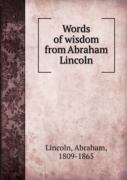 Abraham Lincoln Words of wisdom from Abraham Lincoln недорого