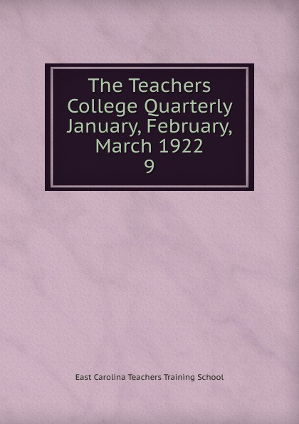 East Carolina Teachers Training School The Teachers College Quarterly January, February, March 1922 1922 11