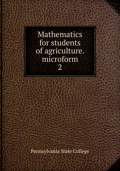 Pennsylvania State College Mathematics for students of agriculture. microform недорго, оригинальная цена