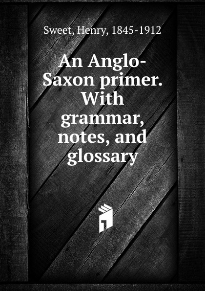 Henry Sweet An Anglo-Saxon primer. henry sweet an anglo saxon reader in prose and verse