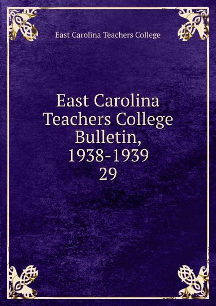 цена на East Carolina Teachers College East Carolina Teachers College Bulletin, 1938-1939