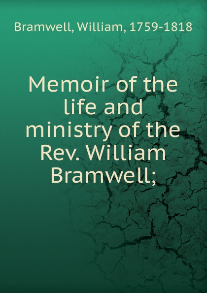 William Bramwell Memoir of the life and ministry of the Rev. William Bramwell william maxwell a memoir of the rev john h rice