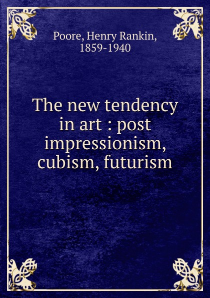 Henry Rankin Poore The new tendency in art cubism