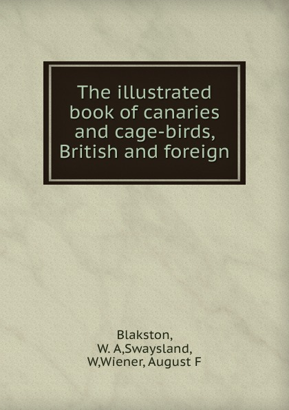цены на W.A. Blakston The illustrated book of canaries and cage-birds, British and foreign  в интернет-магазинах