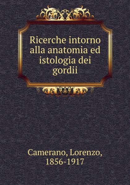 Lorenzo Camerano Ricerche intorno alla anatomia ed istologia dei gordii недорго, оригинальная цена