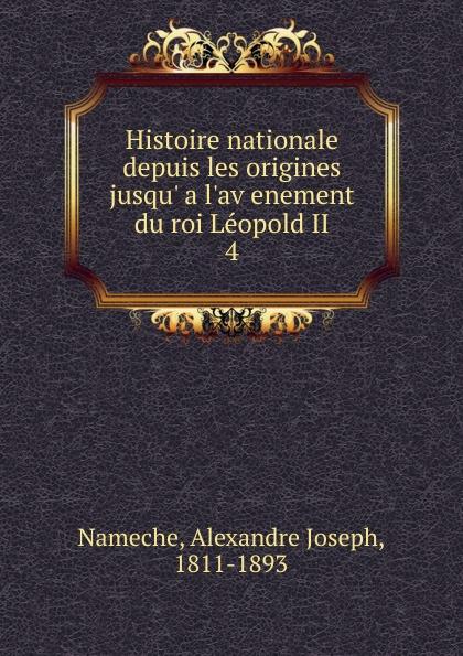 Alexandre Joseph Nameche Histoire nationale depuis les origines jusqu. a l.av enement du roi Leopold II a genevet compagnie des agents de change de lyon histoire depuis les origines jusqu a l etablissement du parquet en 1845 french edition