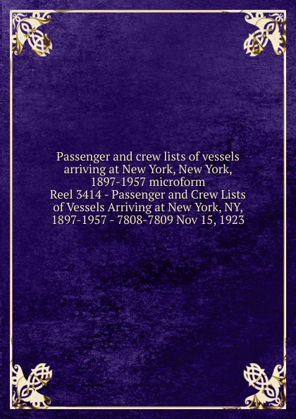Passenger and crew lists of vessels arriving at New York, New York, 1897-1957 microform