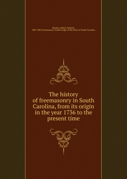 лучшая цена Albert Gallatin Mackey The history of freemasonry in South Carolina, from its origin in the year 1736 to the present time