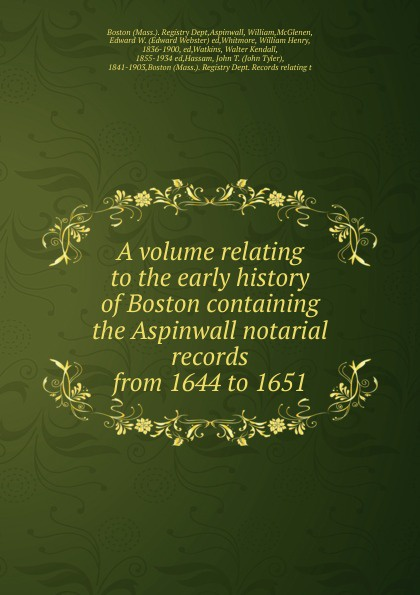 William Aspinwall A volume relating to the early history of Boston containing the Aspinwall notarial records from 1644 to 1651 anne morddel french notaires and notarial records from the french genealogy blog