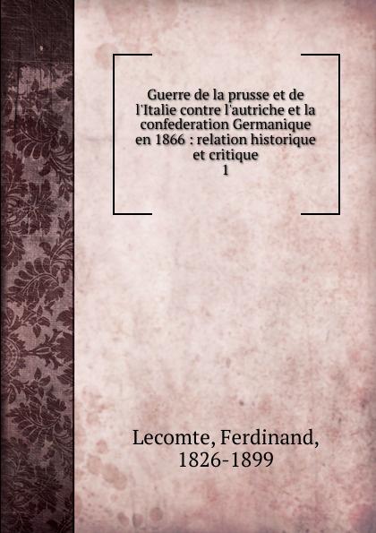 Ferdinand Lecomte Guerre de la prusse et de l.Italie contre l.autriche et la confederation Germanique en 1866 victor de jouy l hermite en italie t 2