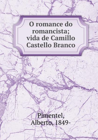 Alberto Pimentel O romance do romancista alberto pimentel o capote do snr praz