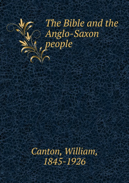 William Canton The Bible and the Anglo-Saxon people неизвестный автор the anglo saxon chronicle