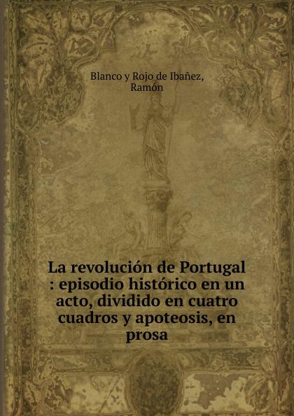 Blanco y Rojo de Ibanez La revolucion de Portugal composer alvarez cambio de almas fantasia comico lirica en un acto y cuatro cuadros en verso spanish edition