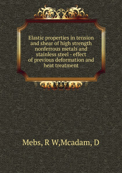 R.W. Mebs Elastic properties in tension and shear of high strength nonferrous metals and stainless steel - effect of previous deformation and heat treatment недорго, оригинальная цена