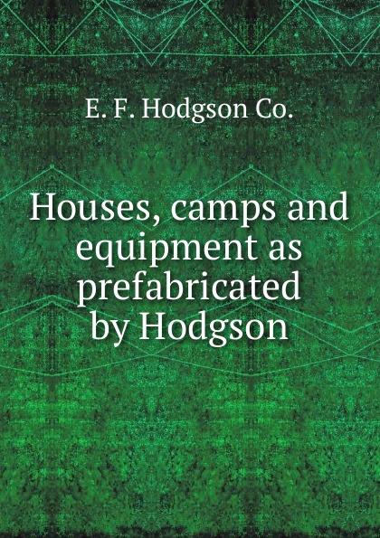E.F. Hodgson Houses, camps and equipment as prefabricated by Hodgson roger hodgson hanau
