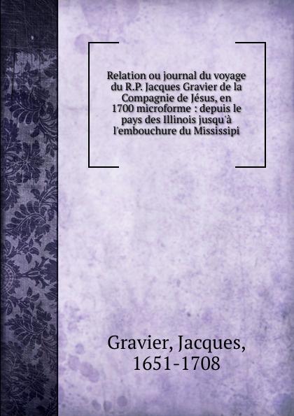 Jacques Gravier Relation ou journal du voyage du R.P. Jacques Gravier de la Compagnie de Jesus, en 1700 microforme все цены