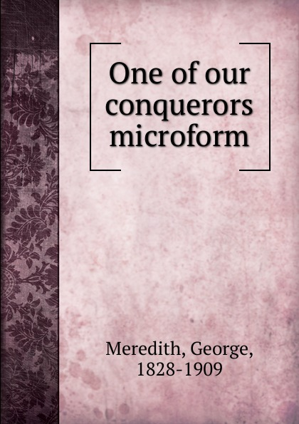 George Meredith One of our conquerors microform conquerors legacy