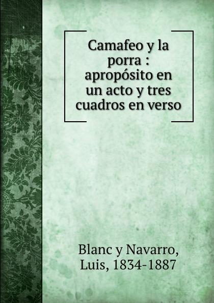 Blanc y Navarro Camafeo y la porra miguel marqués la mendiga del manzanares zarzuela en tres actos original y en verso classic reprint