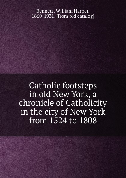 William Harper Bennett Catholic footsteps in old New York, a chronicle of Catholicity in the city of New York from 1524 to 1808 клей карандаш 9гр goodmark indicator page 6