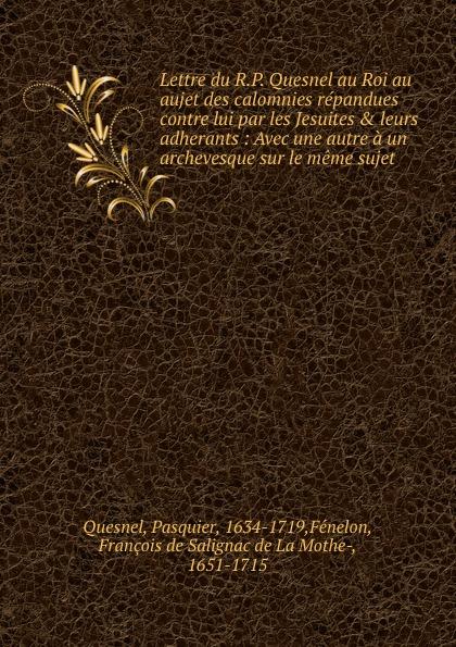 Pasquier Quesnel Lettre du R.P. Quesnel au Roi au aujet des calomnies repandues contre lui par les Jesuites . leurs adherants цена