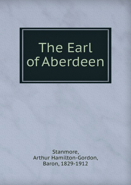 цена Arthur Hamilton-Gordon Stanmore The Earl of Aberdeen в интернет-магазинах