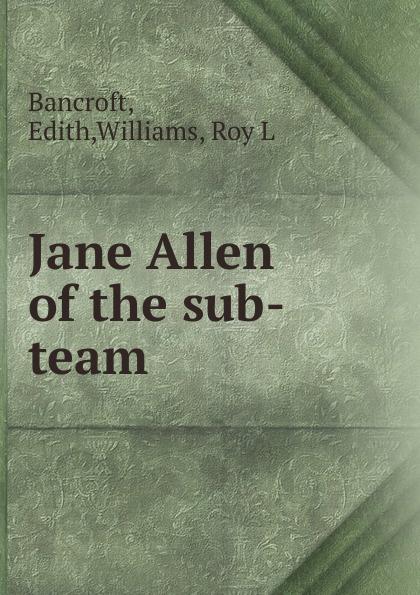 лучшая цена Edith Bancroft Jane Allen of the sub-team