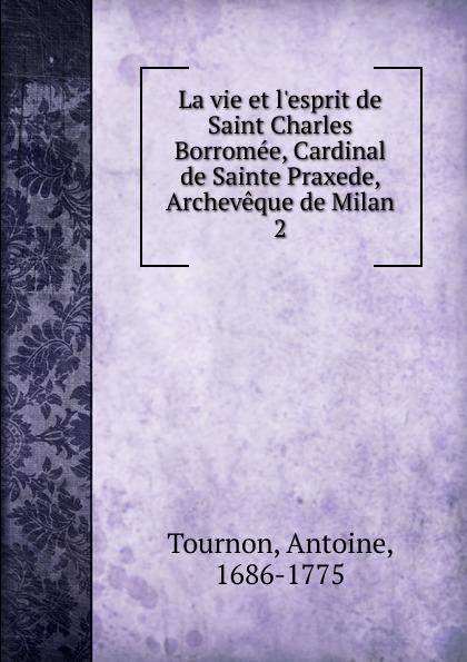 Antoine Tournon La vie et l.esprit de Saint Charles Borromee, Cardinal de Sainte Praxede, Archeveque de Milan mario de biasi invitation to milan