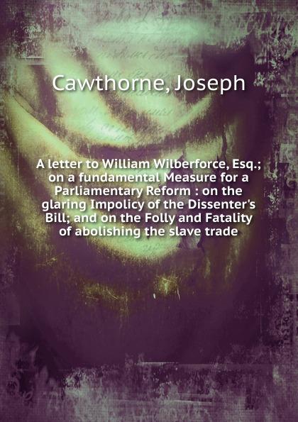 лучшая цена Joseph Cawthorne A letter to William Wilberforce, Esq.