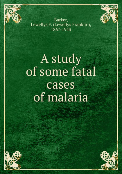 Lewellys Franklin Barker A study of some fatal cases of malaria the fatal boots