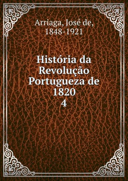 где купить José de Arriaga Historia da Revolucao Portugueza de 1820 по лучшей цене