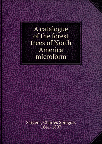 Charles Sprague Sargent A catalogue of the forest trees of North America microform forest leafy trees print tapestry wall hanging art
