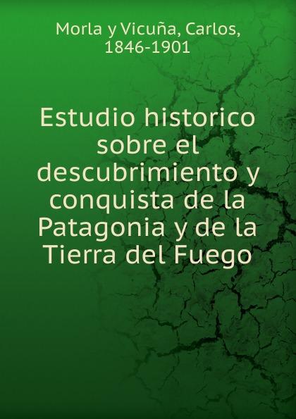 Morla y Vicuna Estudio historico sobre el descubrimiento y conquista de la Patagonia y de la Tierra del Fuego цены