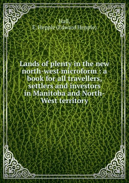 Edward Hepple Hall Lands of plenty in the new north-west microform detlef jens north west spain cruising companion