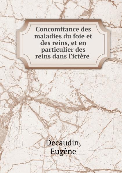 Eugène Decaudin Concomitance des maladies du foie et des reins, et en particulier des reins dans l.ictere
