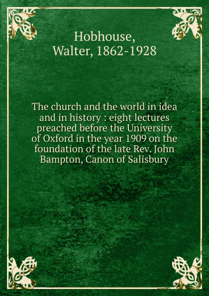 Walter Hobhouse The church and the world in idea and in history