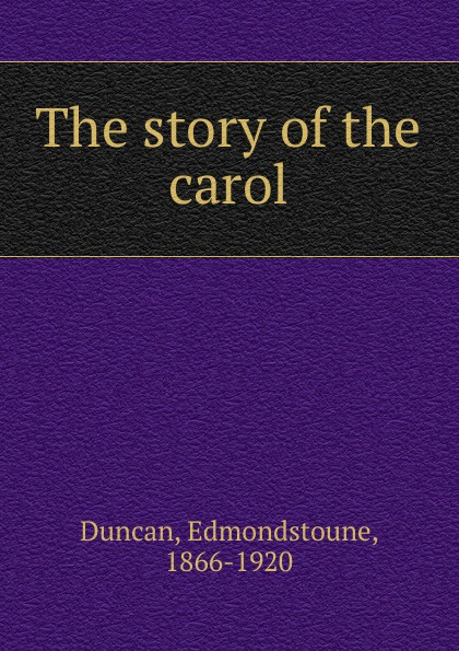 Edmondstoune Duncan The story of the carol недорго, оригинальная цена