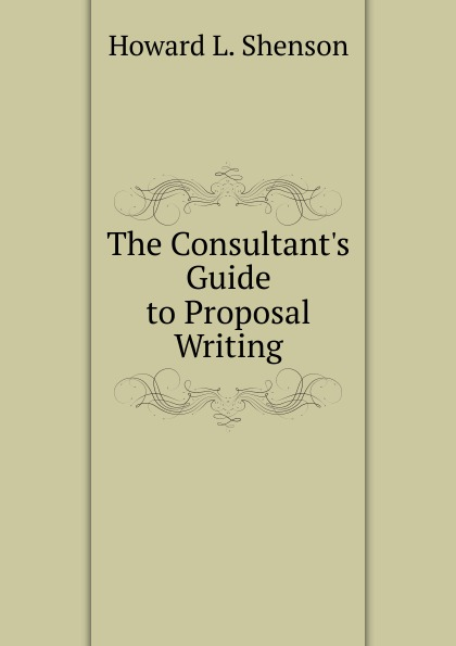 Howard L. Shenson The Consultant.s Guide to Proposal Writing n s howard praxton3 the proposal