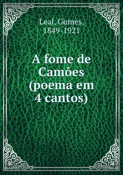 Gomes Leal A fome de Camoes (poema em 4 cantos) francisco roque de carvalho moreira portugaida vol 1 poema em xii cantos classic reprint