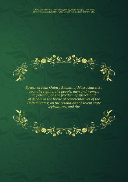 Adams John Quincy Speech of John Quincy Adams, of Massachusetts adams john quincy ex president john quincy adams in pittsburgh in 1843