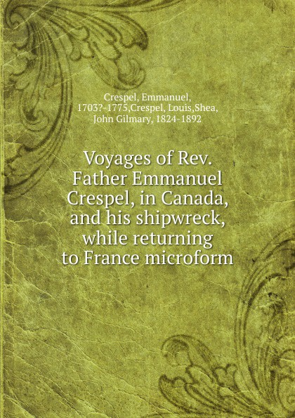 Emmanuel Crespel Voyages of Rev. Father Emmanuel Crespel, in Canada, and his shipwreck, while returning to France microform evgeniy gorbachev returning to