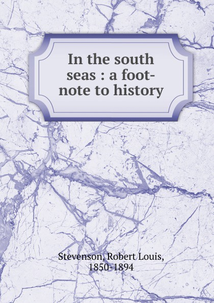 Stevenson Robert Louis In the south seas цена и фото